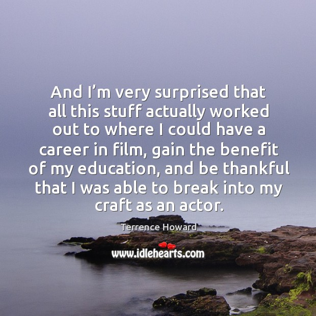 And I'm very surprised that all this stuff actually worked out to where I could have a career in film Image