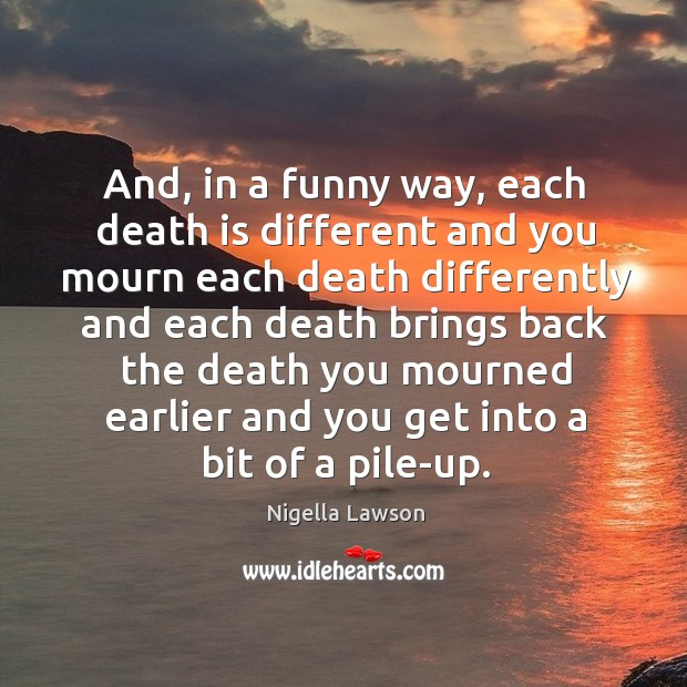 And, in a funny way, each death is different Sad Quotes Image