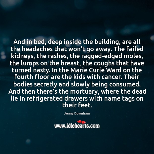 And in bed, deep inside the building, are all the headaches that Jenny Downham Picture Quote