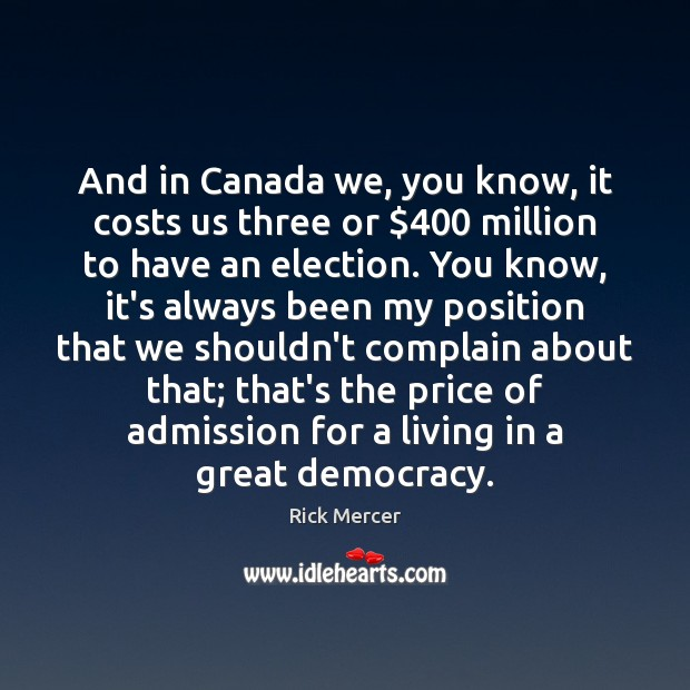 And in Canada we, you know, it costs us three or $400 million Rick Mercer Picture Quote