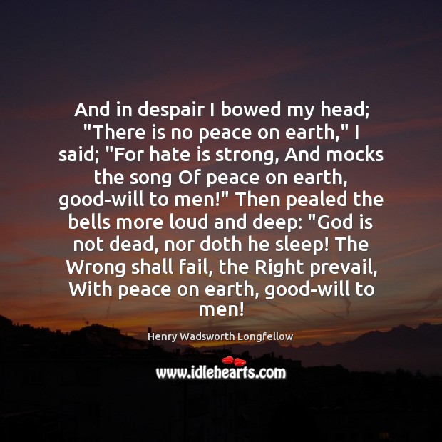 """Image, And in despair I bowed my head; """"There is no peace on"""