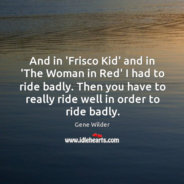 And in 'Frisco Kid' and in 'The Woman in Red' I had Image