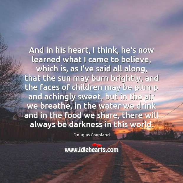 And in his heart, I think, he's now learned what I came Image