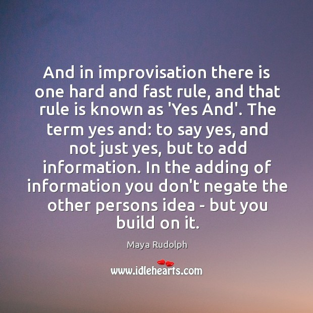 And in improvisation there is one hard and fast rule, and that Image