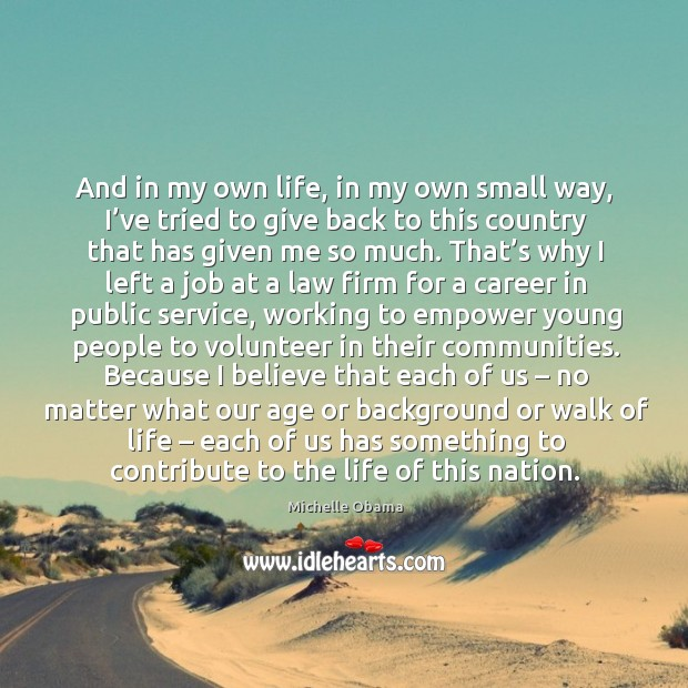 Image, And in my own life, in my own small way, I've tried to give back to this country that has given me so much.