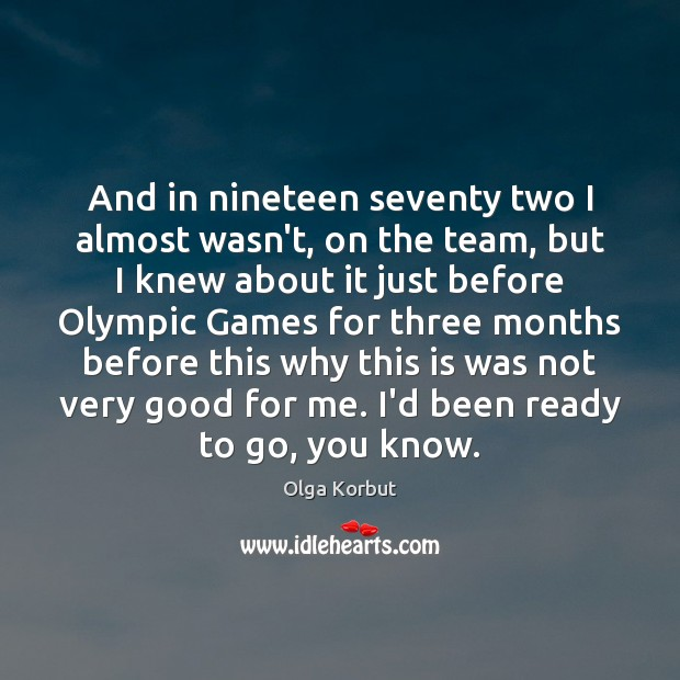 And in nineteen seventy two I almost wasn't, on the team, but Team Quotes Image