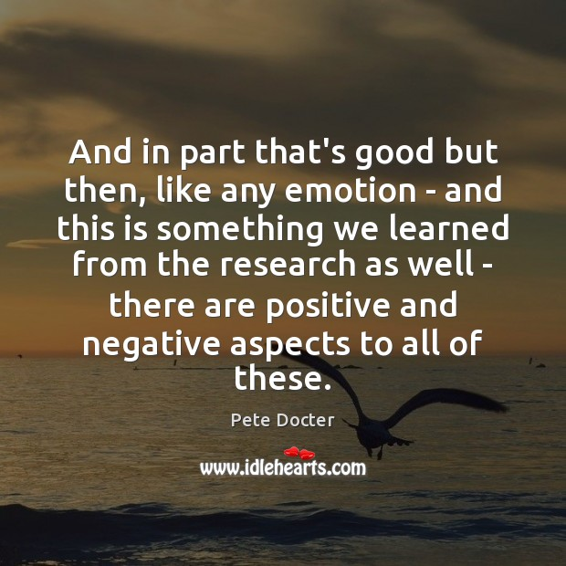 And in part that's good but then, like any emotion – and Pete Docter Picture Quote
