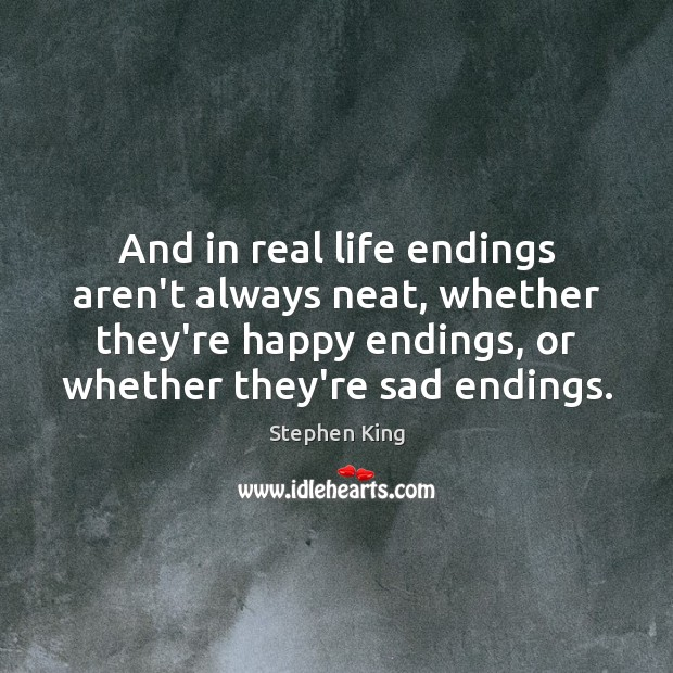 Image, And in real life endings aren't always neat, whether they're happy endings,