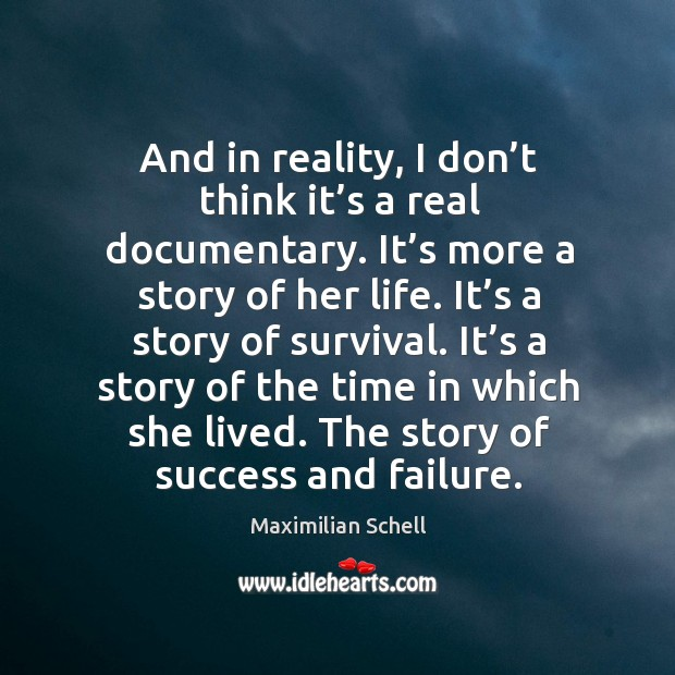 And in reality, I don't think it's a real documentary. It's more a story of her life. It's a story of survival. Image