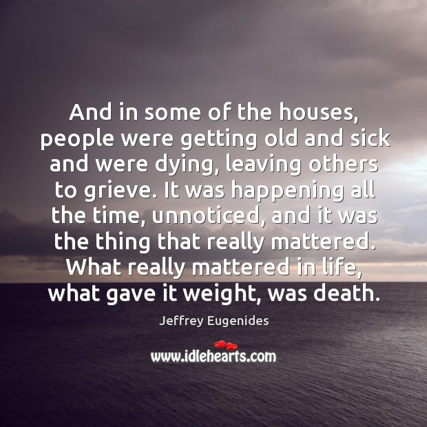 Image, And in some of the houses, people were getting old and sick