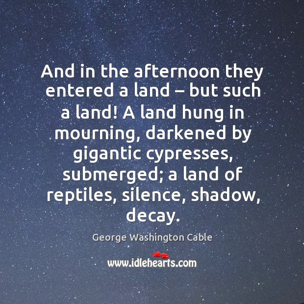 And in the afternoon they entered a land – but such a land! a land hung in mourning Image