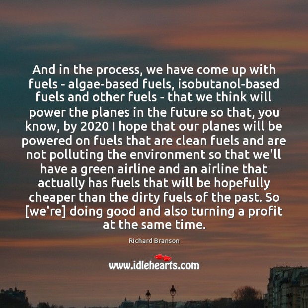 And in the process, we have come up with fuels – algae-based Will Power Quotes Image
