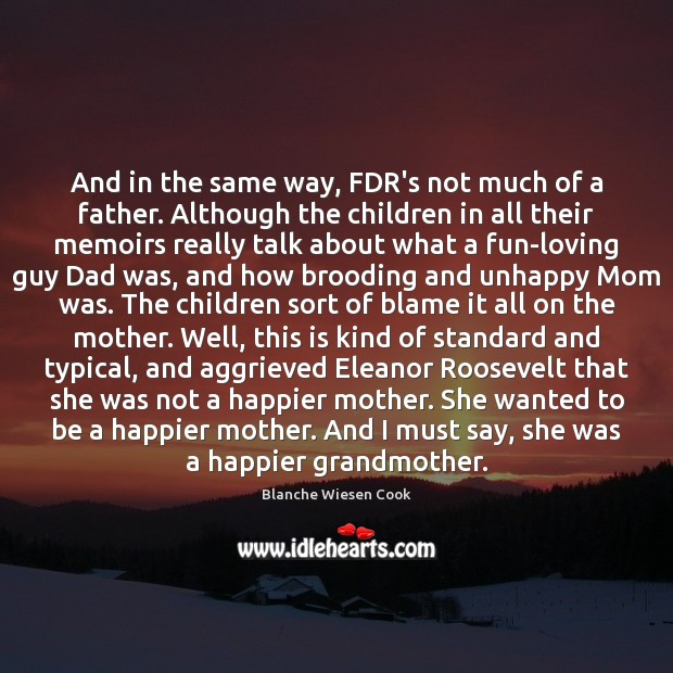 And in the same way, FDR's not much of a father. Although Image