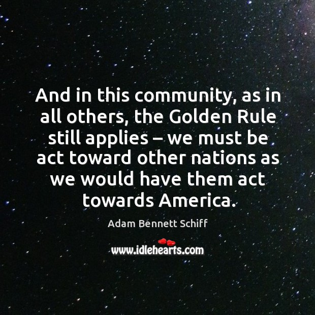 Image, And in this community, as in all others, the golden rule still applies – we must be act