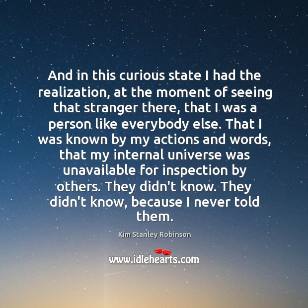 And in this curious state I had the realization, at the moment Kim Stanley Robinson Picture Quote