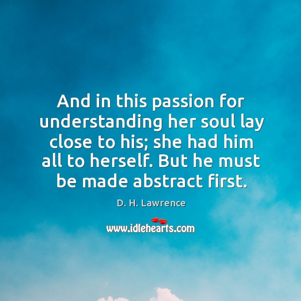 And in this passion for understanding her soul lay close to his; Image