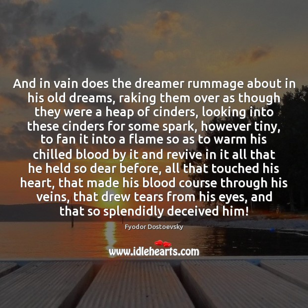 Image, And in vain does the dreamer rummage about in his old dreams,