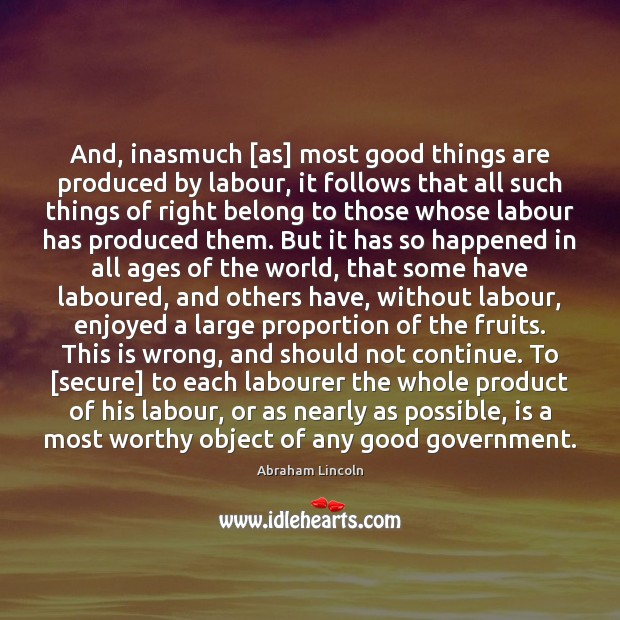 Image, And, inasmuch [as] most good things are produced by labour, it follows