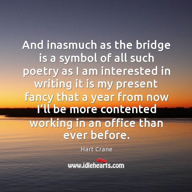 And inasmuch as the bridge is a symbol of all such poetry as I am interested Image