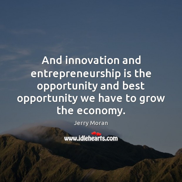 And innovation and entrepreneurship is the opportunity and best opportunity we have Entrepreneurship Quotes Image