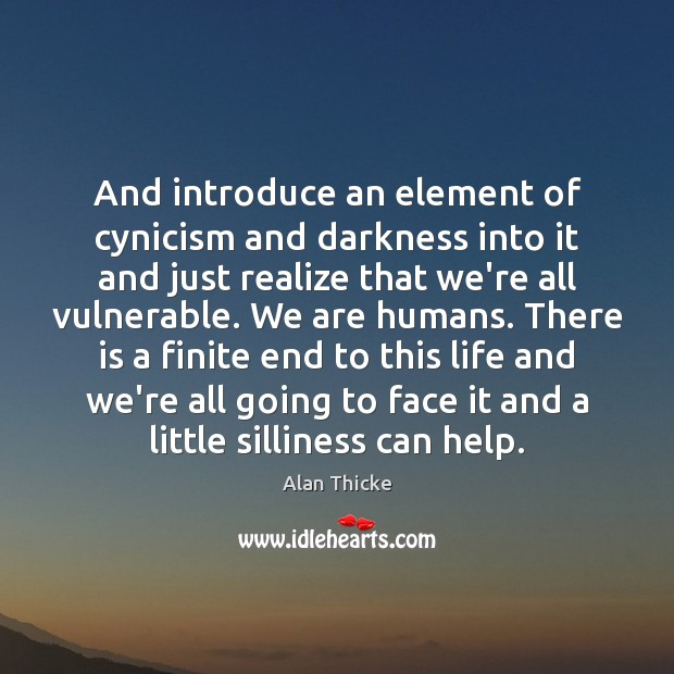 And introduce an element of cynicism and darkness into it and just Alan Thicke Picture Quote
