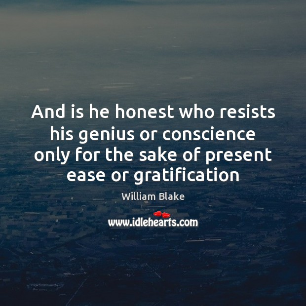 And is he honest who resists his genius or conscience only for Image