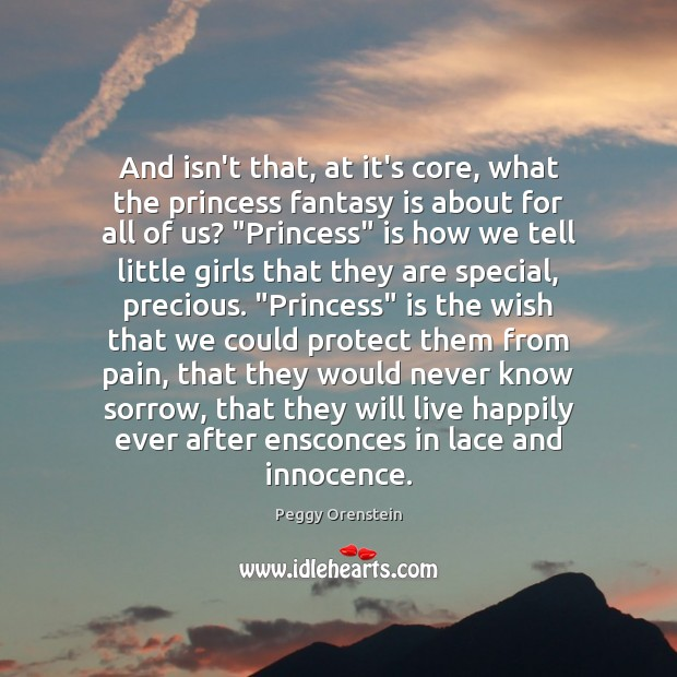 Image, And isn't that, at it's core, what the princess fantasy is about