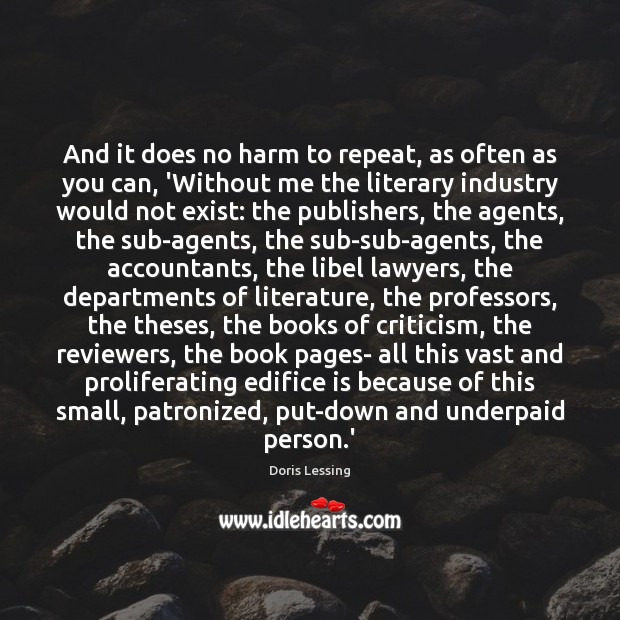 And it does no harm to repeat, as often as you can, Doris Lessing Picture Quote