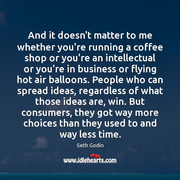 And it doesn't matter to me whether you're running a coffee shop Seth Godin Picture Quote