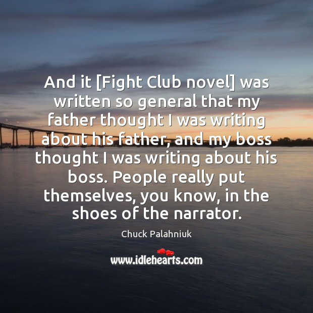And it [Fight Club novel] was written so general that my father Chuck Palahniuk Picture Quote