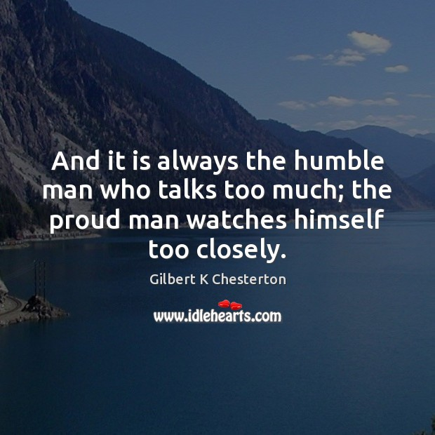 And it is always the humble man who talks too much; the Image