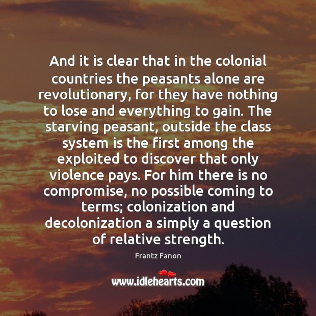 And it is clear that in the colonial countries the peasants alone Image