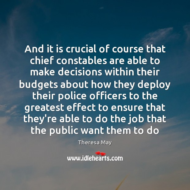 And it is crucial of course that chief constables are able to Theresa May Picture Quote