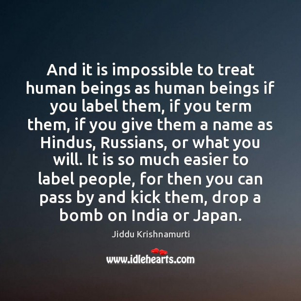 And it is impossible to treat human beings as human beings if Image