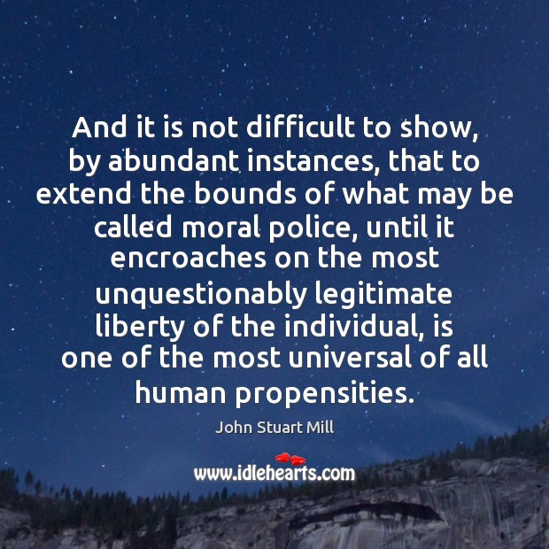 And it is not difficult to show, by abundant instances, that to John Stuart Mill Picture Quote