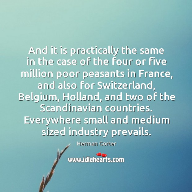 And it is practically the same in the case of the four or five million poor peasants in france Herman Gorter Picture Quote