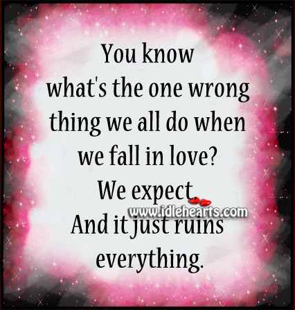 We Expect. And It Just Ruins Everything.