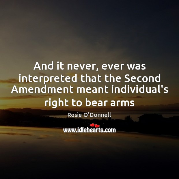 And it never, ever was interpreted that the Second Amendment meant individual's Image