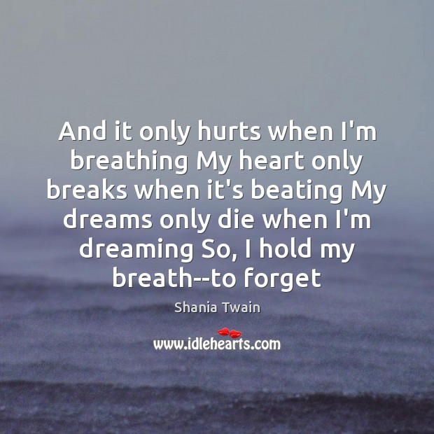 And it only hurts when I'm breathing My heart only breaks when Image