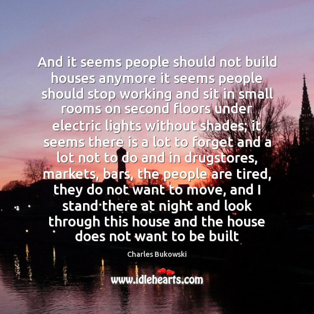 And it seems people should not build houses anymore it seems people Image