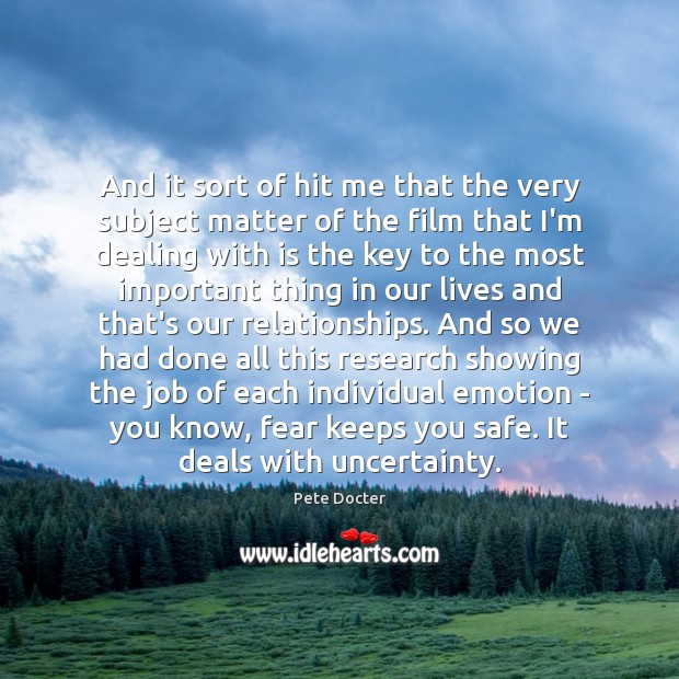 And it sort of hit me that the very subject matter of Pete Docter Picture Quote