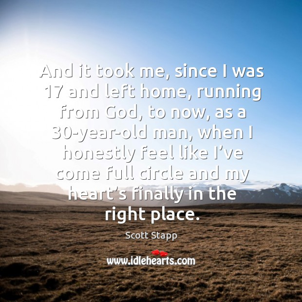 And it took me, since I was 17 and left home, running from God, to now Scott Stapp Picture Quote