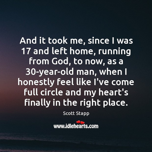 And it took me, since I was 17 and left home, running from Image