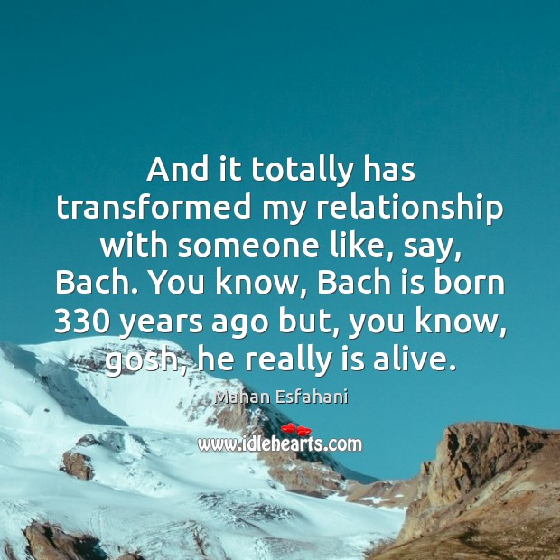 And it totally has transformed my relationship with someone like, say, Bach. Image