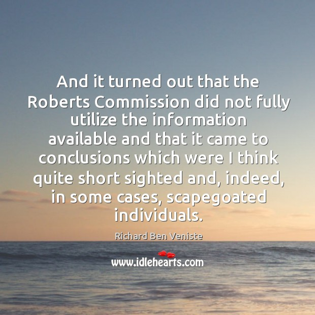 And it turned out that the roberts commission did not fully utilize the information Image