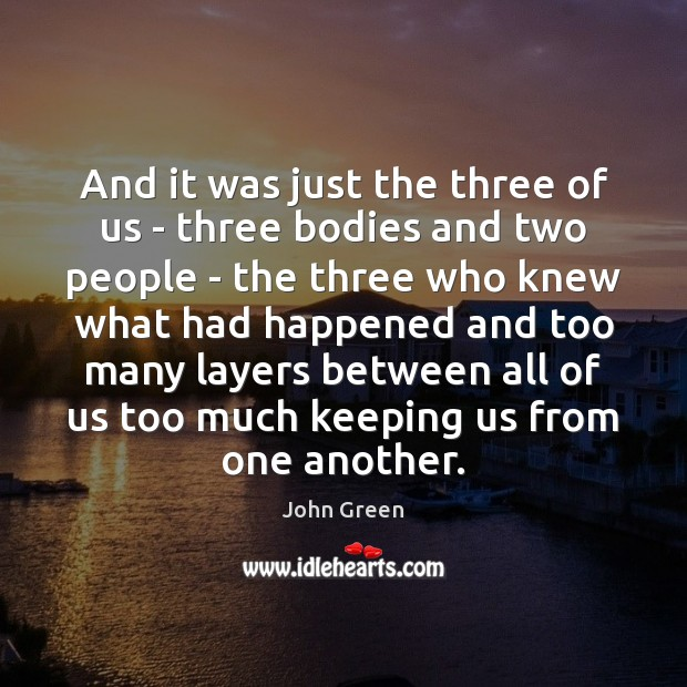 And it was just the three of us – three bodies and Image