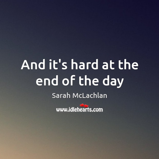 And it's hard at the end of the day Image