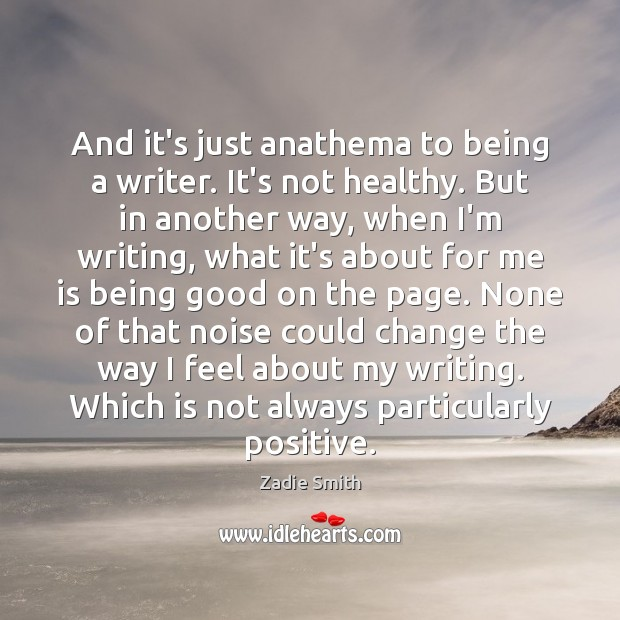 Image, And it's just anathema to being a writer. It's not healthy. But