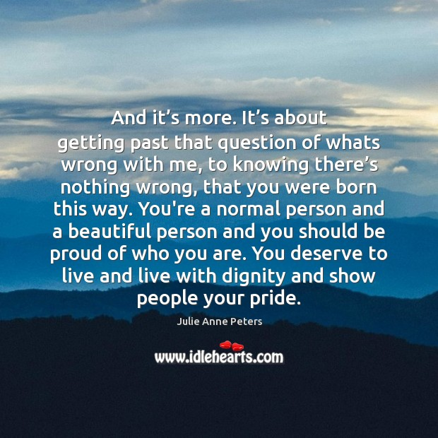 And it's more. It's about getting past that question of Julie Anne Peters Picture Quote