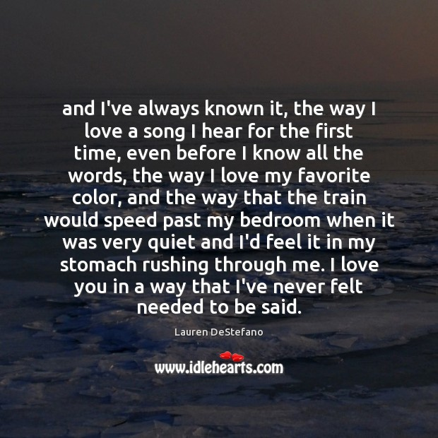 And I've always known it, the way I love a song I Lauren DeStefano Picture Quote